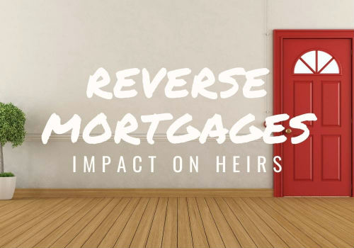 Reverse Mortgages – Impact on Heirs in Winnipeg, Manitoba